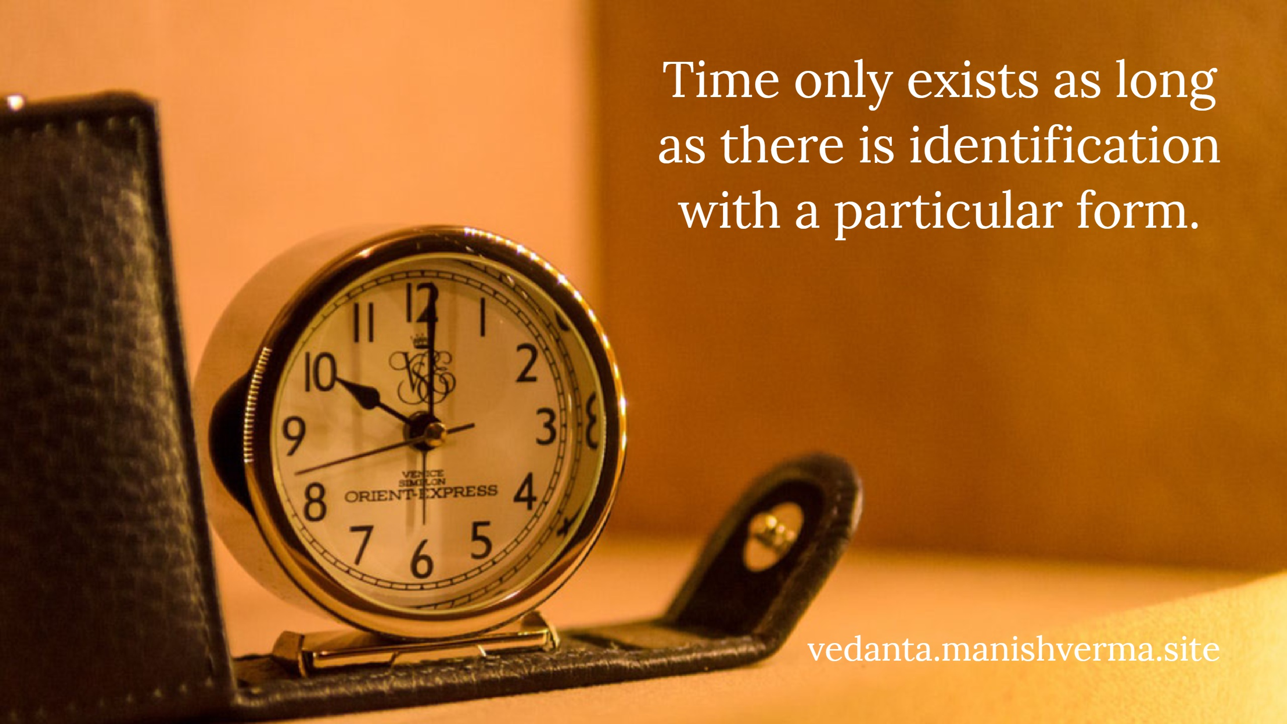 Time only exists as long as there is identification with a particular form.